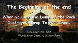 2015-12-06 - Jesus says - The Beginning of the End - When you see the Dome of the Rock destroyed, drop to your knees