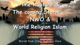 2015-12-07 - Jesus speaks about the Rapture and the coming Storm - The New World Order and World Religion Islam