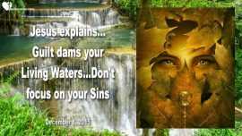 2015-12-08 - Guilt Feeling dams living Waters-Focus on Sins-Feeling guilty-Love Letter from Jesus