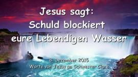 2015-12-08 - Jesus sagt - Schuld blockiert eure lebendigen Wasser