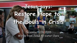 2015-12-12 - Jesus says - Restore Hope to the Souls in Crisis
