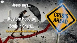 2015-12-12 - Restore Hope to Souls in Crisis-Chaos hits after the Rapture-Love Letter from Jesus-
