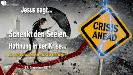 2015-12-12 - Schenkt Seelen Hoffnung in der Krise-Chaos nach der Entruckung-Liebesbrief von Jesus-