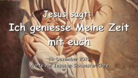 2015-12-13 - Jesus sagt - Ich geniesse Meine Zeit mit euch