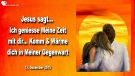 2015-12-13 - Zeit verbringen mit Jesus Christus Beziehung-Komm-Aale dich in Meiner Gegenwart Gottes-Liebesbrief von Jesus