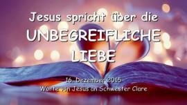 2015-12-16 - Jesus spricht ueber die Unbegreifliche Liebe