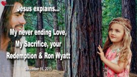 2015-12-16 - Never ending Love-Sacrifice-Redemption-Ron Wyatt Ark of the Covenant-Love Letter from Jesus