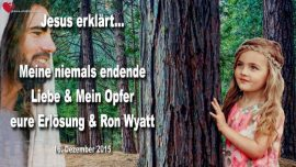 2015-12-16 - Unendliche Liebe ohne Ende-Opfer Jesu-Erlosung-Ron Wyatt Bundeslade-Liebesbrief von Jesus