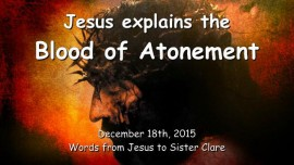 2015-12-18 - Jesus explains the Blood of Atonement