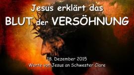 2015-12-18 - Jesus spricht ueber das Blut der Versoehnung
