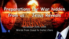 2015-12-20 - Preparations for War are hidden from us - Jesus reveals