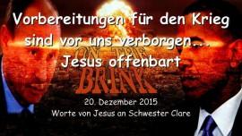 2015-12-20 - Vorbereitungen fuer den Krieg sind vor uns verborgen - Jesus offenbart