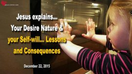 2015-12-22 - Desire Nature-Self-Will-Lessons-Consequences-Love Letter from Jesus Christ
