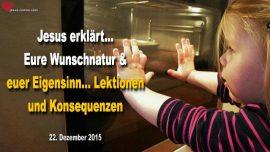 2015-12-22 - Wunschnatur-Eigensinn-Lektionen-Konsequenzen-Liebesbrief von Jesus Christus