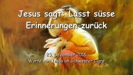 2015-12-23 - Jesus sagt - Laesst suesse Erinnerungen zurueck