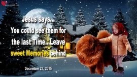 2015-12-23 - Leave Sweet Memories behind-Relatives Family see them for the last time Rapture-Love Letter from Jesus