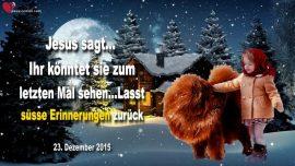 2015-12-23 - Liebliche Erinnerungen hinterlassen-Verwandte Familie das letzte Mal sehen-Entruckung-Liebesbrief von Jesus