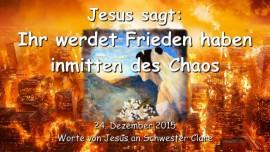 2015-12-24 - Jesus sagt - Ihr werdet Frieden haben inmitten des Chaos