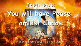 2015-12-24 - Jesus says - You will have Peace amidst Chaos