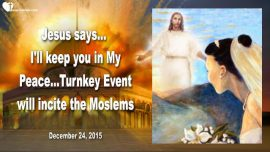 2015-12-24 - Turnkey Event-Muslims in Rage-Destruction Dome of the Rock-Bride of Christ in Peace-Love Letter from Jesus