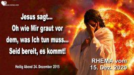 2015-12-24 - Was geschehen muss-Mir graut vor dem was ich tun muss-Urteil Gottes-Liebesbrief von Jesus Rhema