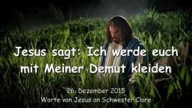 2015-12-26 - Jesus sagt-Ich werde euch mit Meiner Demut kleiden