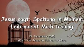 2015-12-27 - JESUS SAGT-Spaltung in Meinem Leib macht Mich traurig
