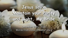 2015-12-29 - Jesus says - Maintain your Purity and Light My Bride