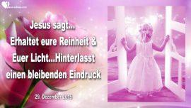 2015-12-29 - Reinheit und Licht beibehalten-Boeses meiden-Licht der Welt-Liebesbrief von Jesus