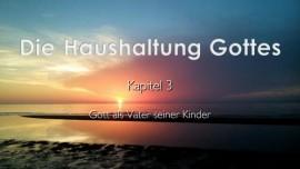 DIE HAUSHALTUNG GOTTES - Kapitel 3 - Gott als Vater seiner Kinder - an Jakob Lorber