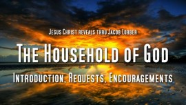 Jakob Lorber THE HOUSEHOLD OF GOD-The Lords Introduction and The heavenly Fathers Requests and Encouragements to His Children
