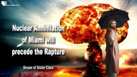 Nuclear Annihilation of miami-Rapture of the Bride of Christ on the same day-Love Letter from Jesus