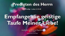 Predigten des Herrn Gottfried Mayerhofer-06-Lukas 2_33-40 Darstellung Jesu im Tempel-Die geistige Taufe Meiner Liebe-1280