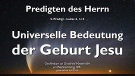 Predigten des Herrn-Gottfried Mayerhofer-Lukas 2_1-14-Universelle Bedeutung der Geburt Jesu-Weihnachten