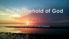 The Household of God - Chapter 3 - God as Father of His Children - revealed to Jakob Lorber