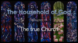 The Household of God - Chapter 4 - The true Church - Jesus reveals through Jakob Lorber