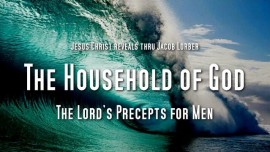 The Lords Precepts for men-The Household of God Volume 1 Chapter 2-Jesus revealed thru Jacob Lorber
