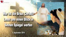 2014-09-03 - Wer ist die Braut Christi-Lasst uns einen Blick in den Spiegel Gottes werfen-Liebesbriefe von Jesus
