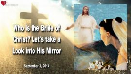 2014-09-03 - Who is the Bride of Christ-Let us look into the Mirror of God-Love Letters from Jesus