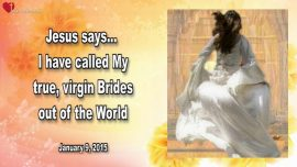 2015-01-15 - True Brides of Jesus, Virgins, Bride of Christ-Called out of the World-Love Letter from Jesus
