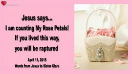 2015-04-11 - I am counting My Rose Petals-Will I be raptured-Love Letter from Jesus