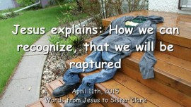 2015-04-11 - Jesus explains - How we can recognize, that we will be raptured