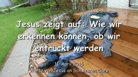 2015-04-11 - Jesus zeigt auf - Wie wir erkennen koennen, ob wir entrueckt werden