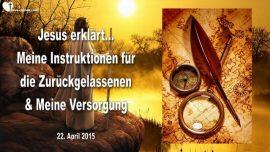 2015-04-22 - Trubsalszeit-Entruckung-Zuruckgelassen-Instruktionen von Jesus-Vorsorgung Gottes-Liebesbrief von Jesus