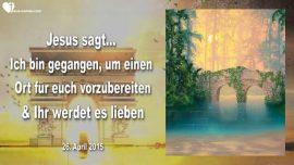2015-04-26 - Einen Ort vorbereiten-Jesus hat einen Ort vorbereitet-Braut Christi-Liebesbrief von Jesus