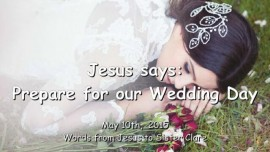 2015-05-10 - Jesus says - Prepare for our Wedding Day