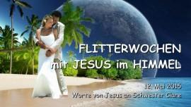 2015-05-12 - FLITTERWOCHEN mit JESUS im HIMMEL