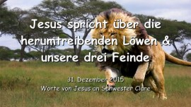 2015-12-31 - Jesus spricht ueber die herumtreibenden Loewen und unsere drei Feinde