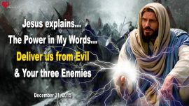 2015-12-31 - The Words of God-Deliver us from Evil-Enemies of man-Spiritual Warfare-Love Letter from Jesus Christ
