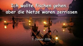 2016-01-01 - JESUS SAGT - Ich wollte fischen gehen, aber die Netze waren zerrissen